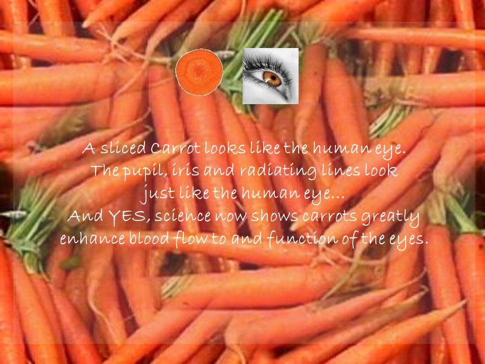 A sliced Carrot looks like the human eye.