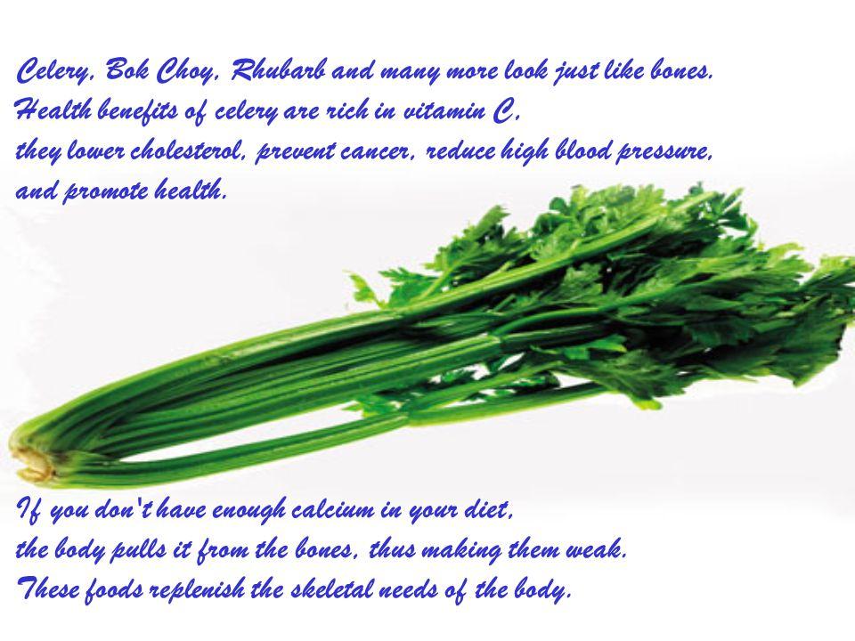 Celery, Bok Choy, Rhubarb and many more look just like bones.