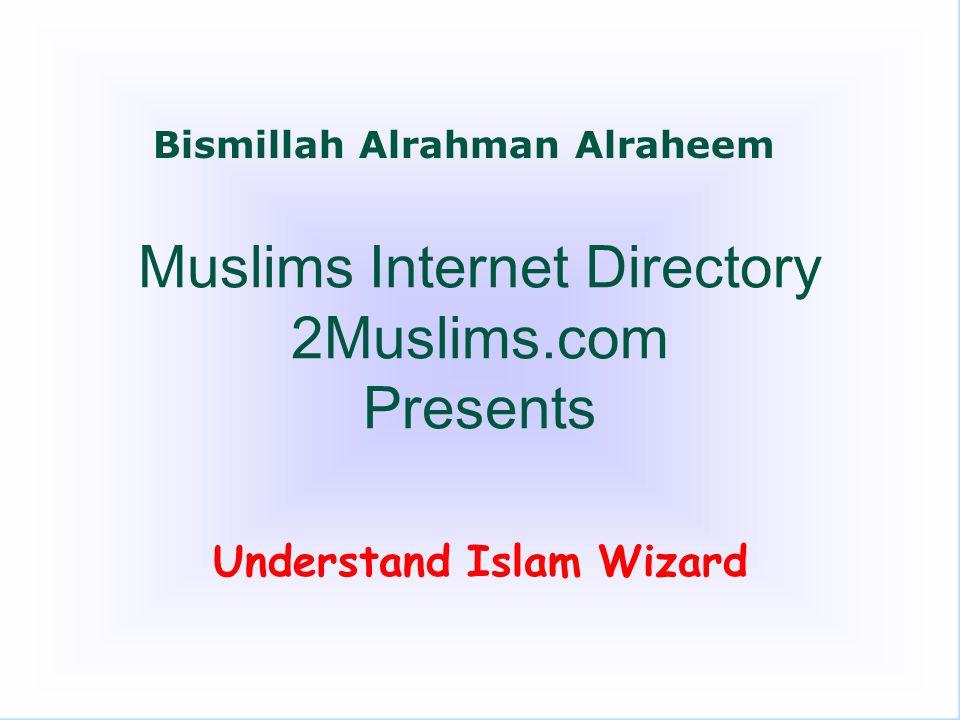 Muslims Internet Directory 2Muslims.com Presents Understand Islam Wizard Bismillah Alrahman Alraheem