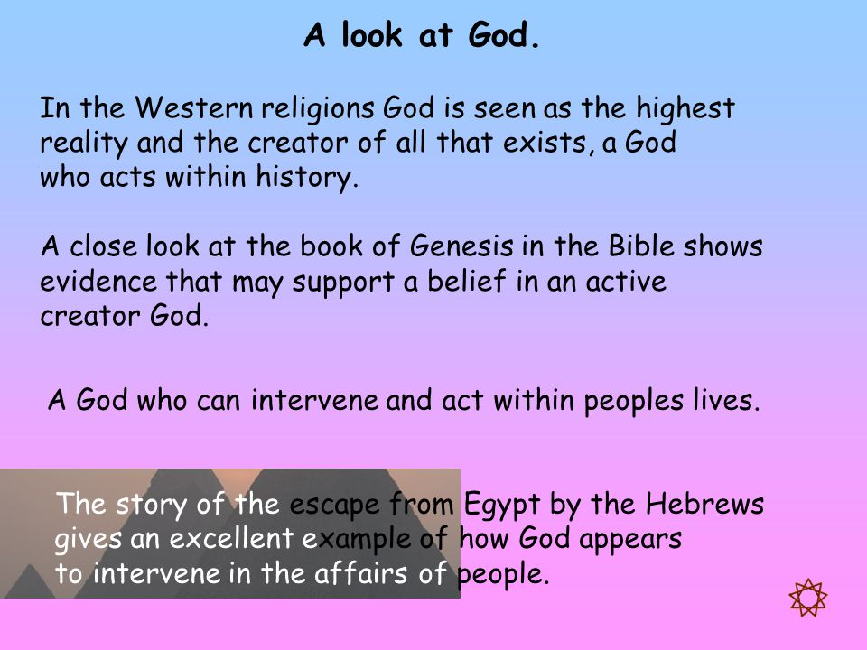 A look at God. In the Western religions God is seen as the highest reality and the creator of all that exists, a God who acts within history. A close
