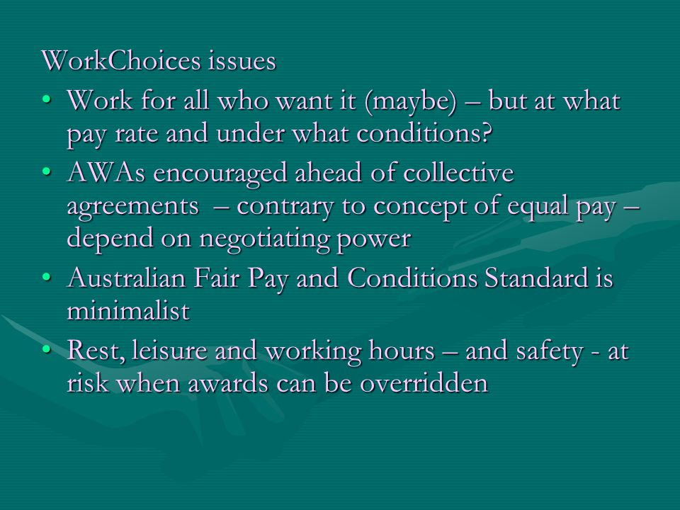 WorkChoices issues Work for all who want it (maybe) – but at what pay rate and under what conditions?Work for all who want it (maybe) – but at what pa