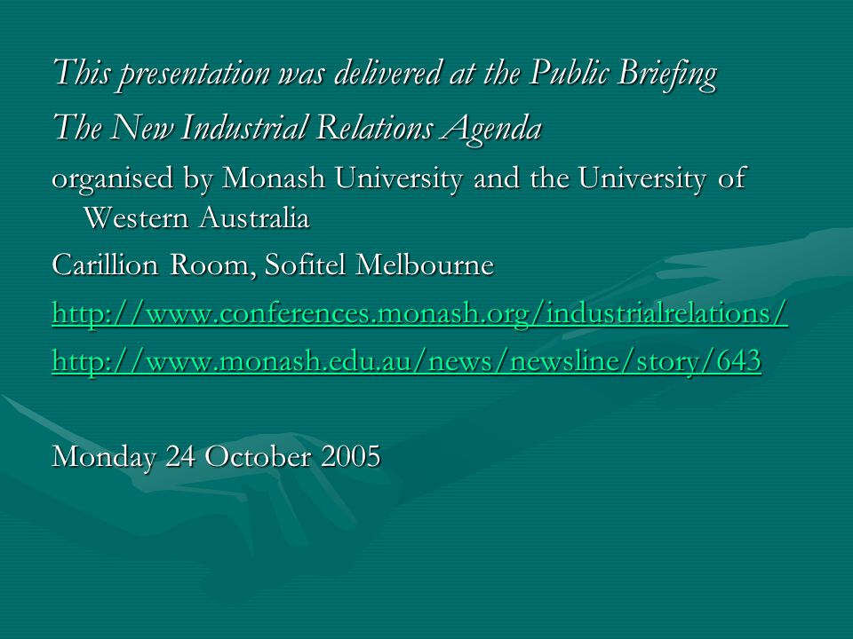 This presentation was delivered at the Public Briefing The New Industrial Relations Agenda organised by Monash University and the University of Wester