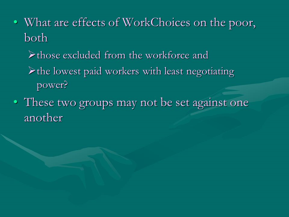 What are effects of WorkChoices on the poor, bothWhat are effects of WorkChoices on the poor, both  those excluded from the workforce and  the lowes
