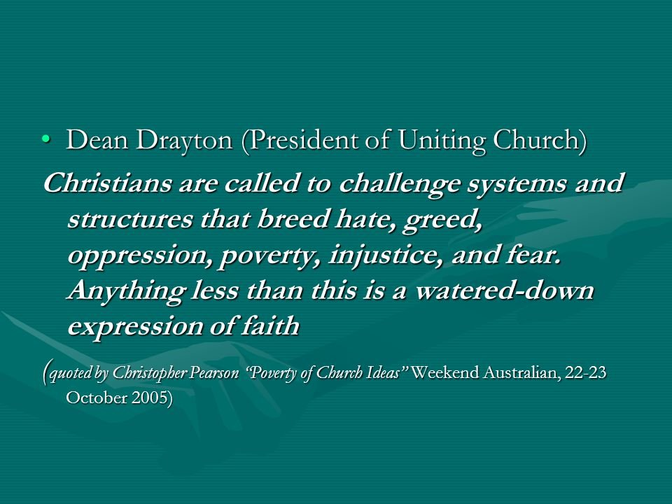 Dean Drayton (President of Uniting Church)Dean Drayton (President of Uniting Church) Christians are called to challenge systems and structures that br