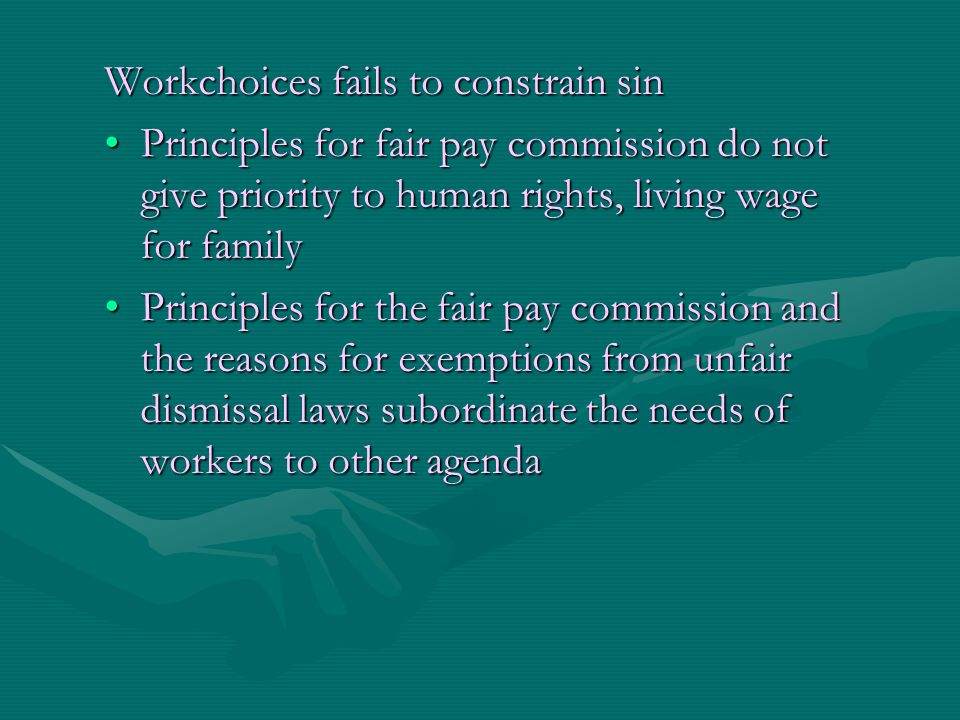 Workchoices fails to constrain sin Principles for fair pay commission do not give priority to human rights, living wage for familyPrinciples for fair
