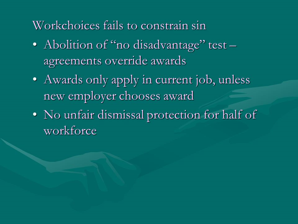 "Workchoices fails to constrain sin Abolition of ""no disadvantage"" test – agreements override awardsAbolition of ""no disadvantage"" test – agreements ov"