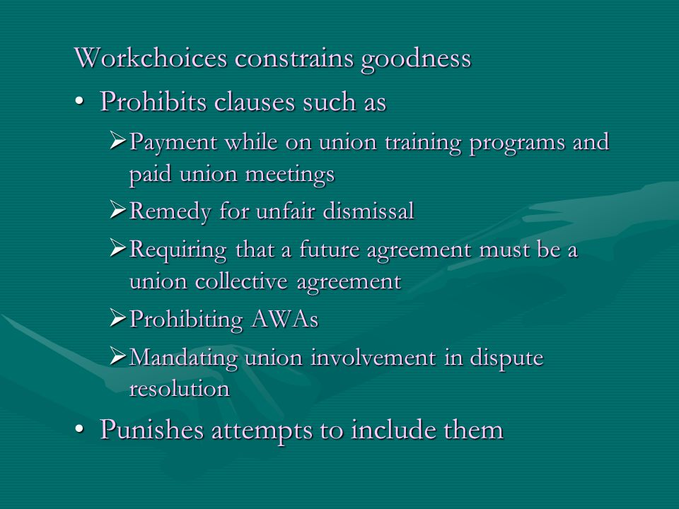 Workchoices constrains goodness Prohibits clauses such asProhibits clauses such as  Payment while on union training programs and paid union meetings