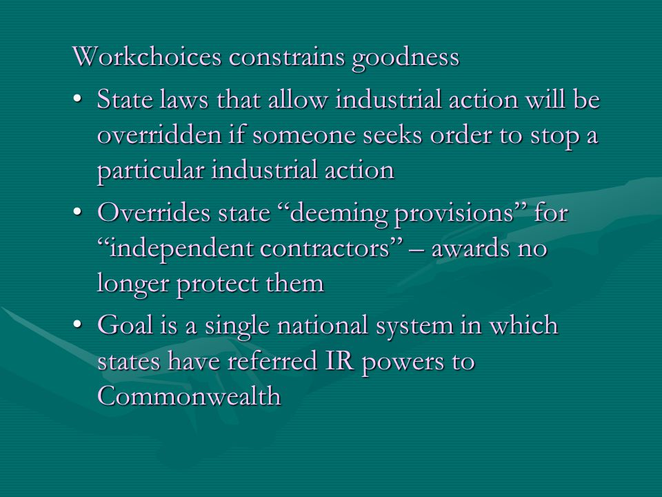Workchoices constrains goodness State laws that allow industrial action will be overridden if someone seeks order to stop a particular industrial acti