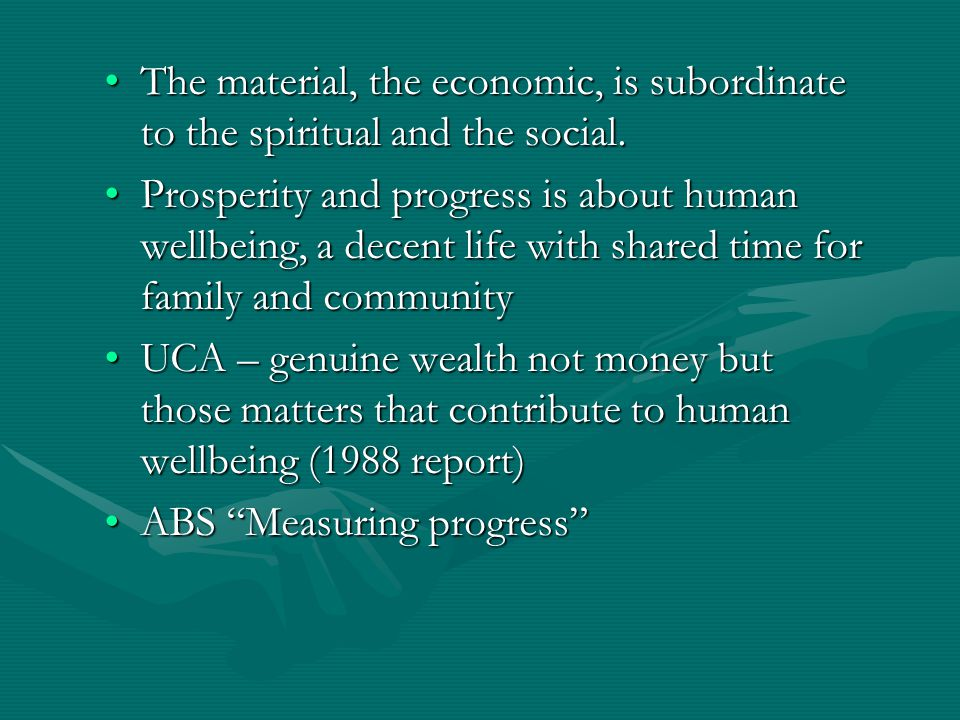 The material, the economic, is subordinate to the spiritual and the social.The material, the economic, is subordinate to the spiritual and the social.