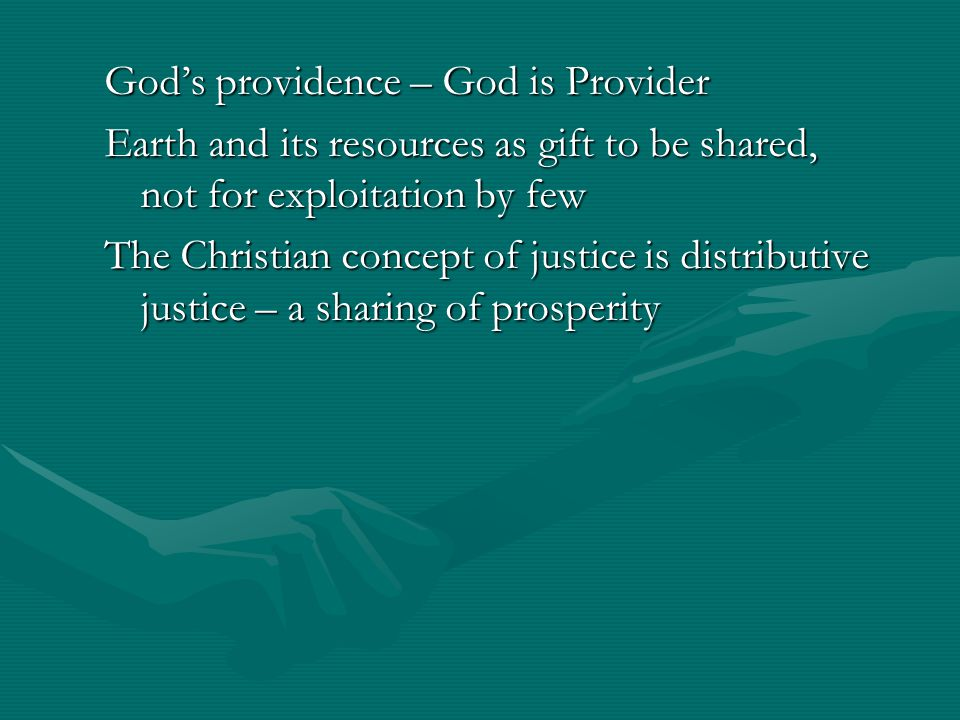 God's providence – God is Provider Earth and its resources as gift to be shared, not for exploitation by few The Christian concept of justice is distr