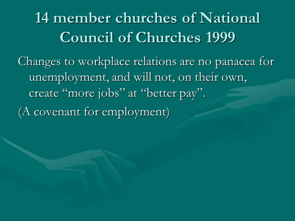 14 member churches of National Council of Churches 1999 Changes to workplace relations are no panacea for unemployment, and will not, on their own, cr