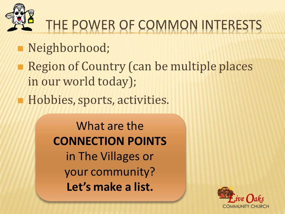 Neighborhood; Region of Country (can be multiple places in our world today); Hobbies, sports, activities.