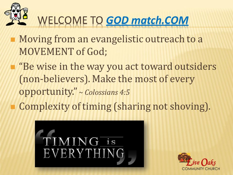 Moving from an evangelistic outreach to a MOVEMENT of God; Be wise in the way you act toward outsiders (non-believers).