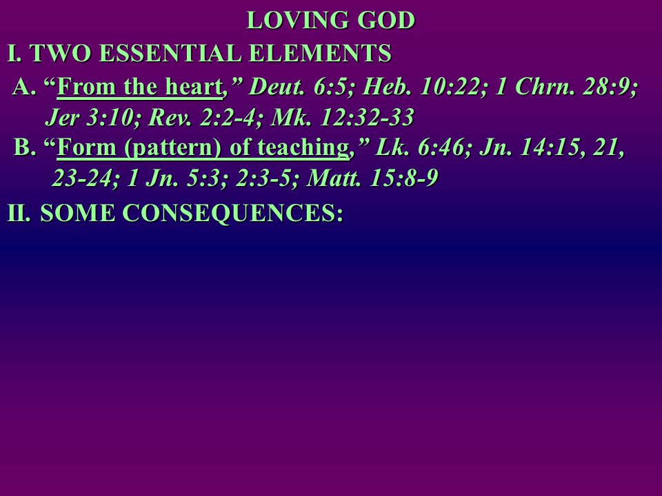 LOVING GOD I. TWO ESSENTIAL ELEMENTS A. From the heart, Deut.