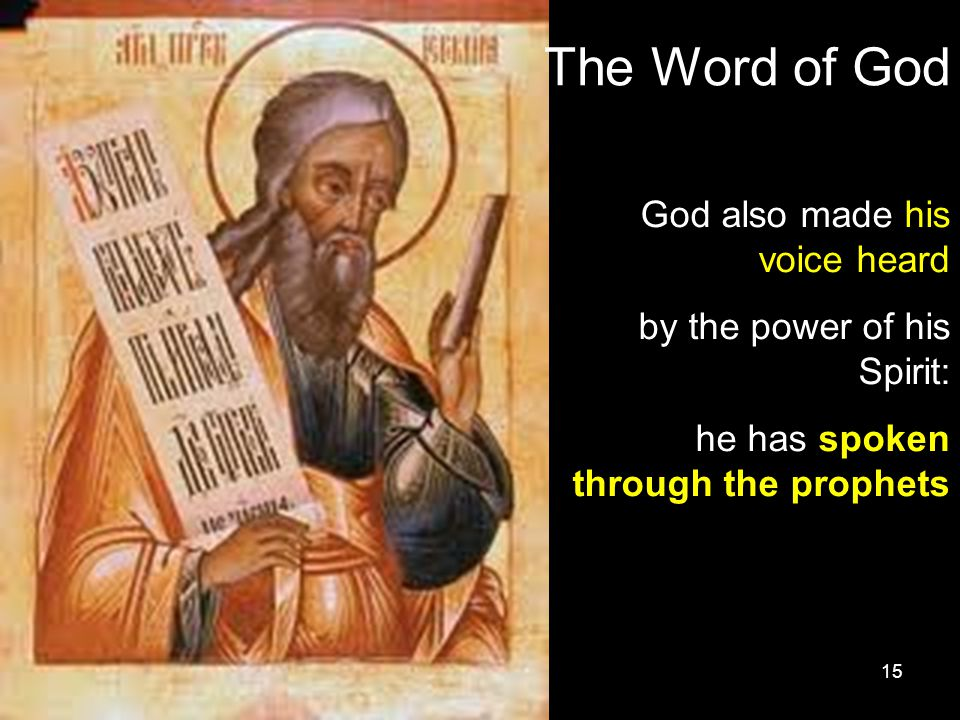 15 The Word of God God also made his voice heard by the power of his Spirit: he has spoken through the prophets