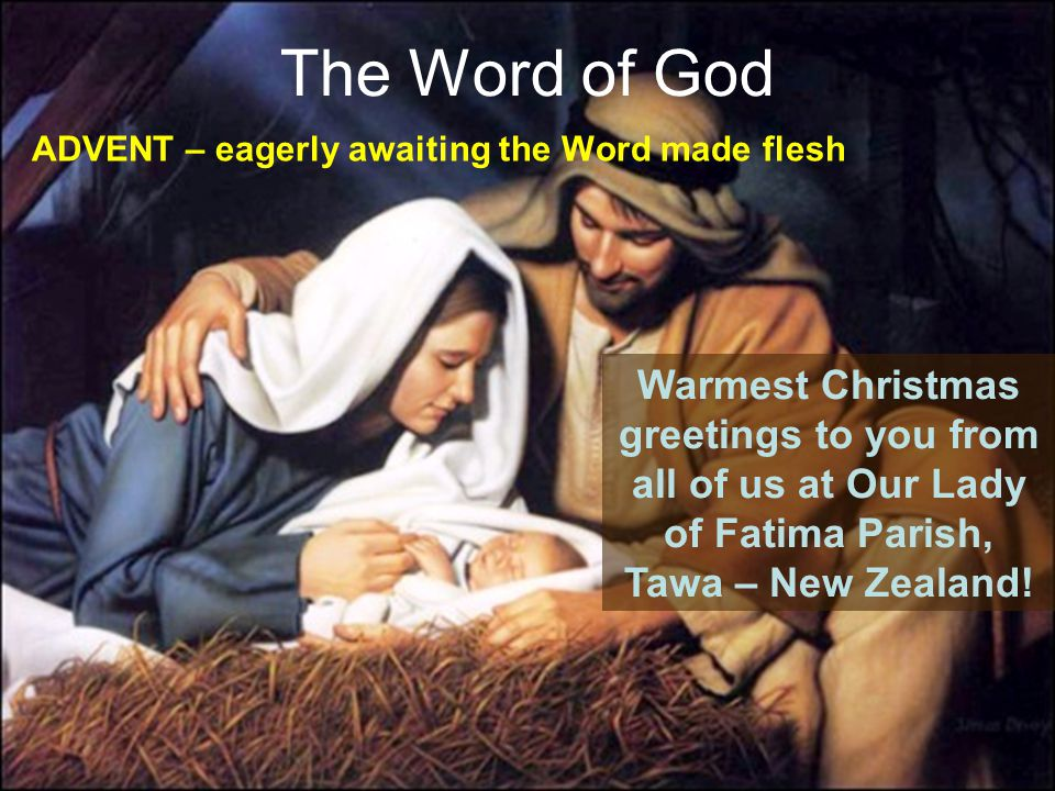 36 The Word of God ADVENT – eagerly awaiting the Word made flesh Warmest Christmas greetings to you from all of us at Our Lady of Fatima Parish, Tawa – New Zealand!