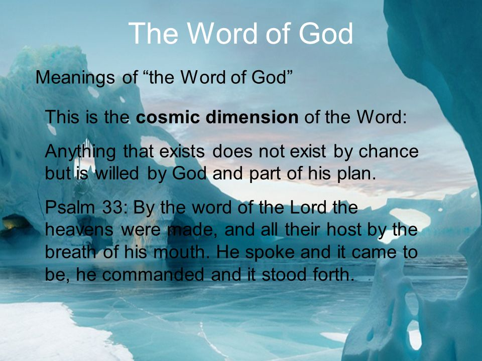 5 The Word of God Meanings of the Word of God This is the cosmic dimension of the Word: Anything that exists does not exist by chance but is willed by God and part of his plan.