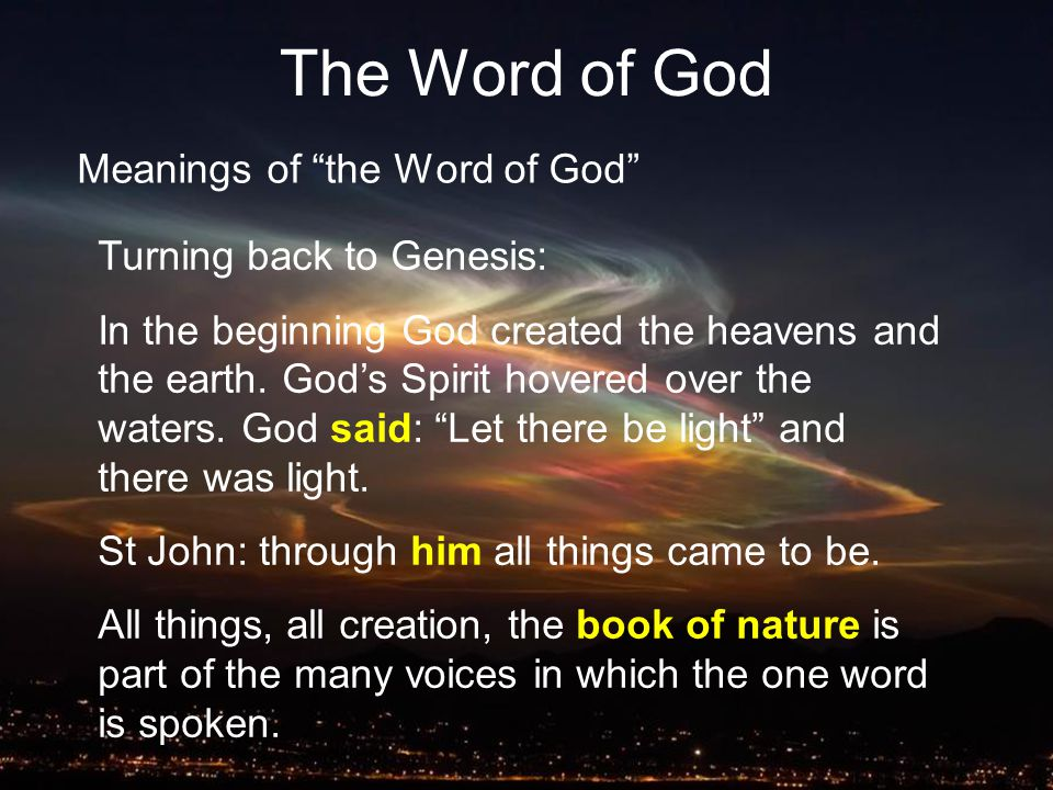 8 The Word of God Meanings of the Word of God Turning back to Genesis: In the beginning God created the heavens and the earth.