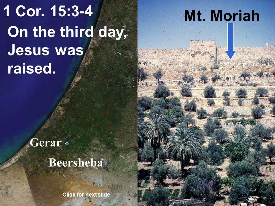 Gerar Beersheba Genesis 22:4 On the third day, Abraham saw the place afar off. Mt. Moriah (Jerusalem) Click for next slide Mt. Moriah