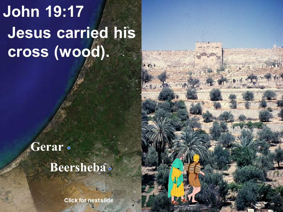 Gerar Beersheba Genesis 22:6-8 Abraham put the wood on Isaac. Click for next slide