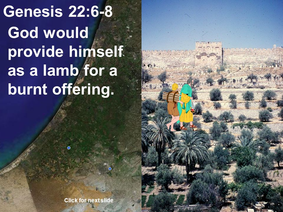 "Genesis 22:6-8 Abraham answers; ""God will provide himself a lamb for a burnt offering."" Click for next slide"