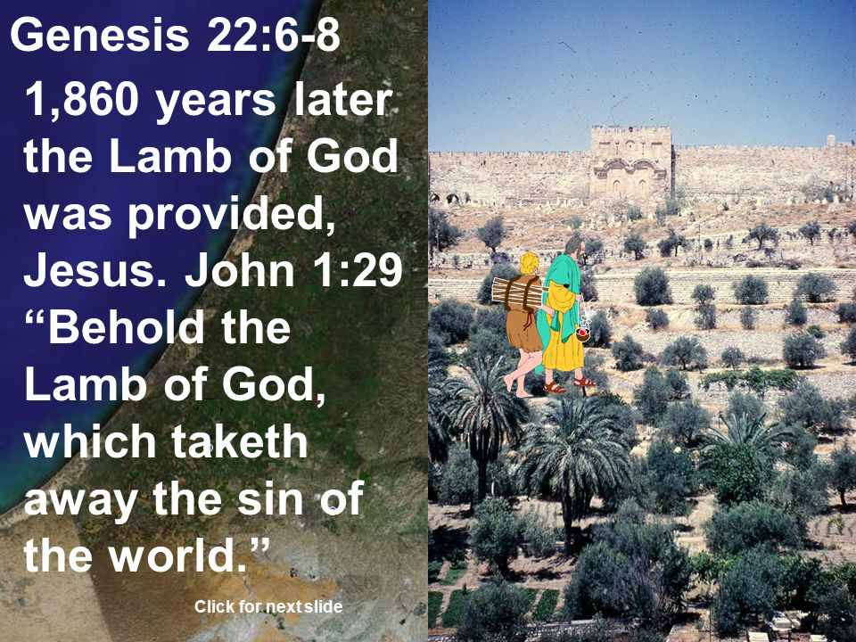 Genesis 22:6-8 God would provide himself as a lamb for a burnt offering. Click for next slide
