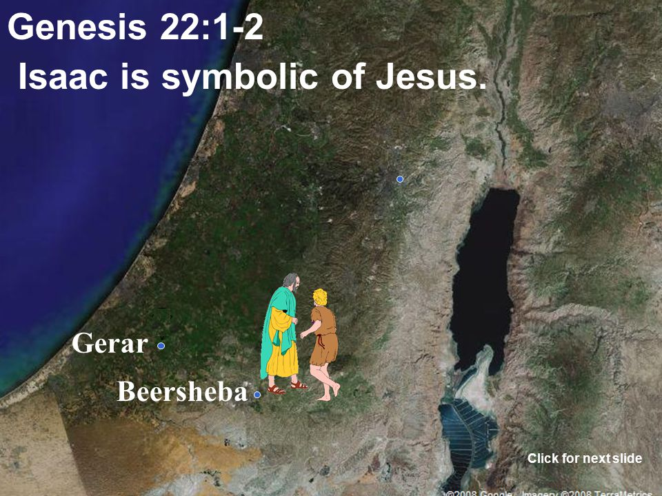 Gerar Beersheba Genesis 22:1-2 Abraham is symbolic of God the Father. Click for next slide