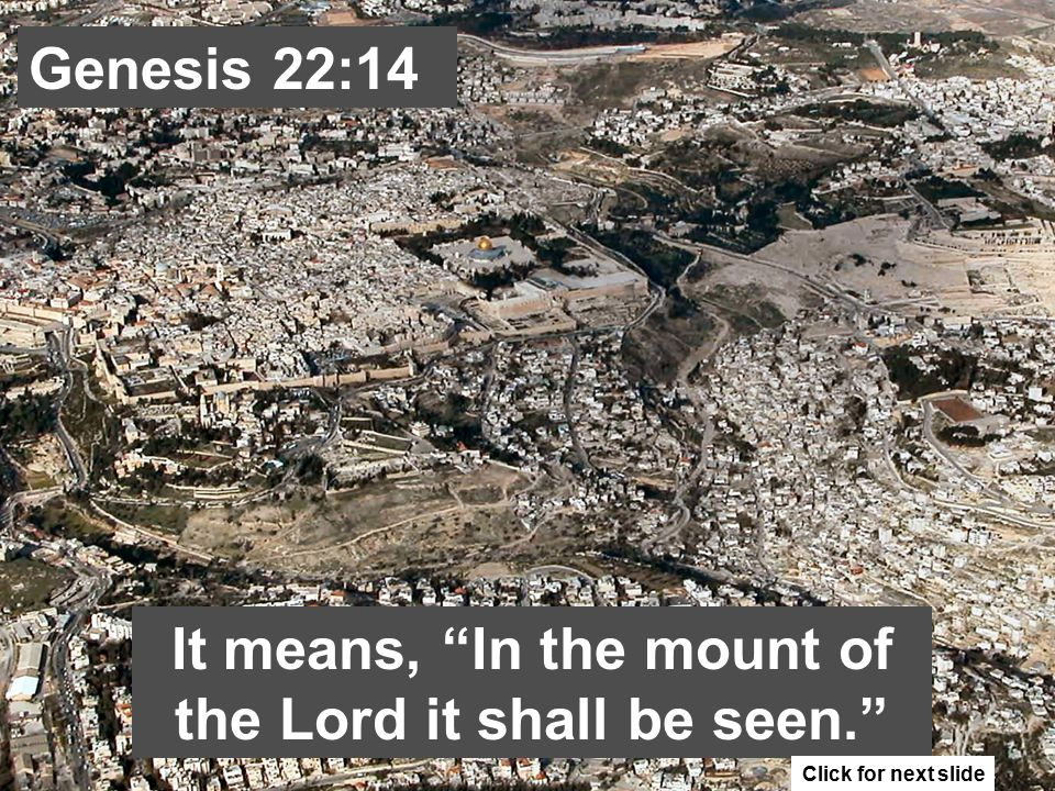 Genesis 22:14 Abraham names the place, Jehovah-jireh. Click for next slide