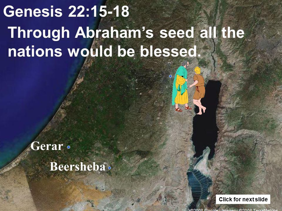 Gerar Beersheba Genesis 22:15-18 Abraham's seed would be as the stars of heaven, and as the sand upon the sea shore. Click for next slide