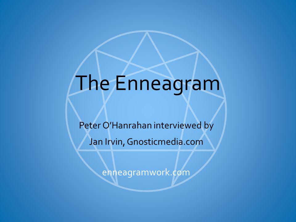 The Enneagram Peter O'Hanrahan interviewed by Jan Irvin, Gnosticmedia.com enneagramwork.com
