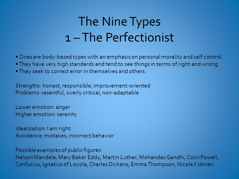 The Nine Types 1 – The Perfectionist Ones are body-based types with an emphasis on personal morality and self control.