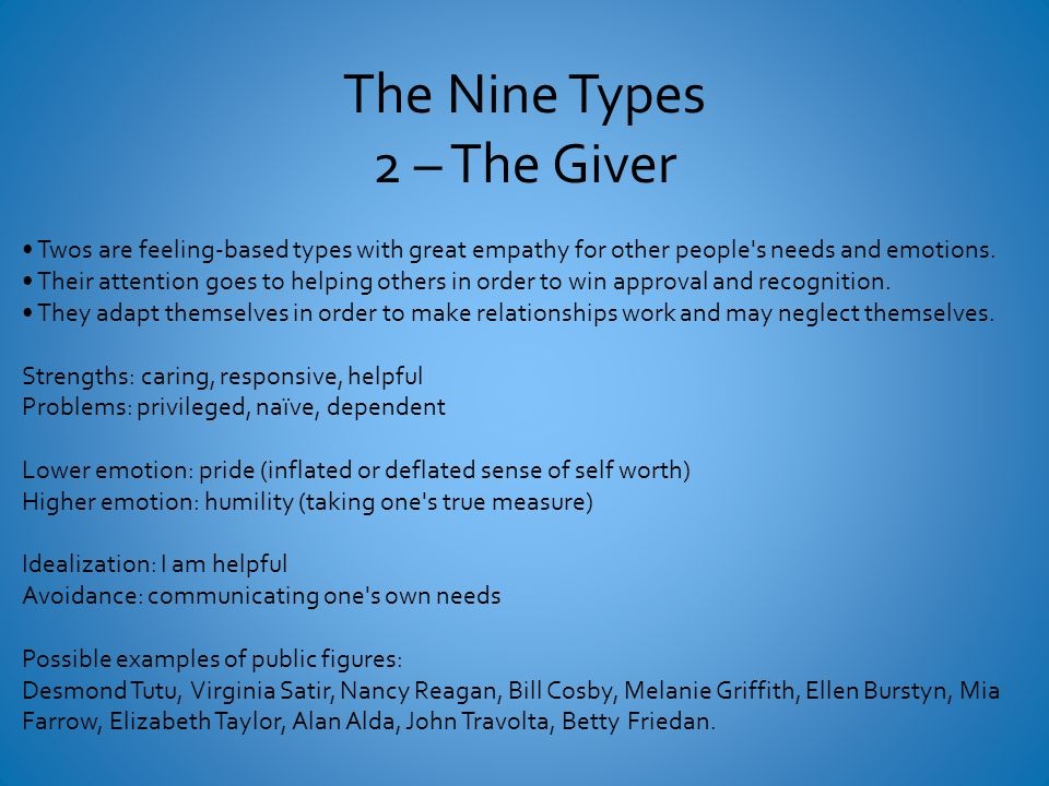 The Nine Types 2 – The Giver Twos are feeling-based types with great empathy for other people s needs and emotions.