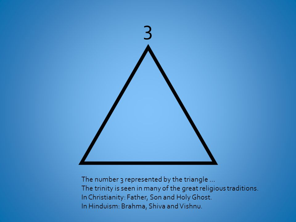 3 The number 3 represented by the triangle … The trinity is seen in many of the great religious traditions.