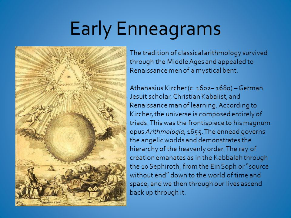 Early Enneagrams The tradition of classical arithmology survived through the Middle Ages and appealed to Renaissance men of a mystical bent.