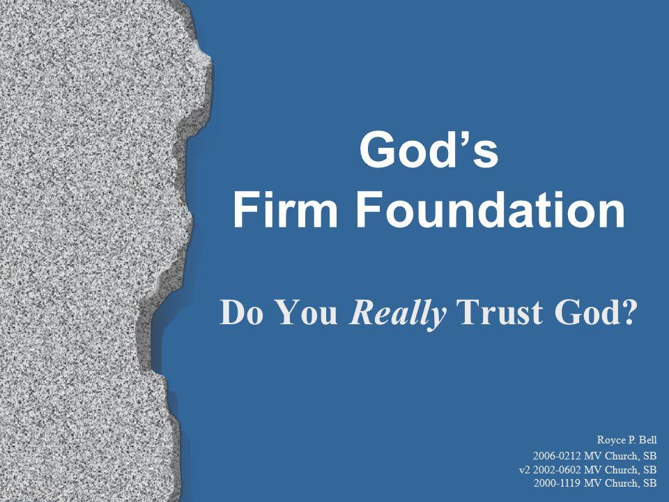 Do You Really Trust God. God's Firm Foundation Royce P.