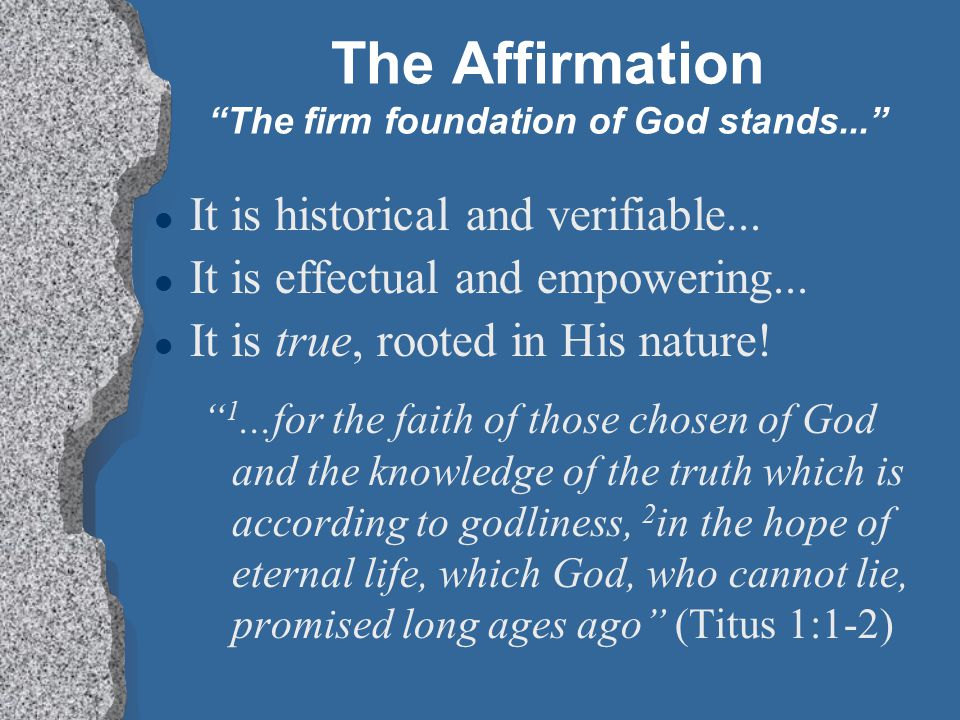 The Affirmation The firm foundation of God stands... l It is historical and verifiable...