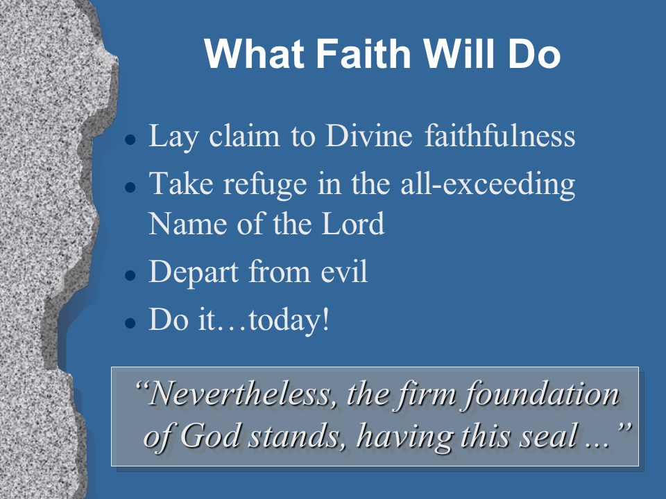 """""""Nevertheless, the firm foundation of God stands, having this seal..."""" What Faith Will Do l Lay claim to Divine faithfulness l Take refuge in the all-"""