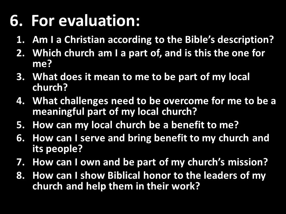 6. For evaluation: 1.Am I a Christian according to the Bible's description.