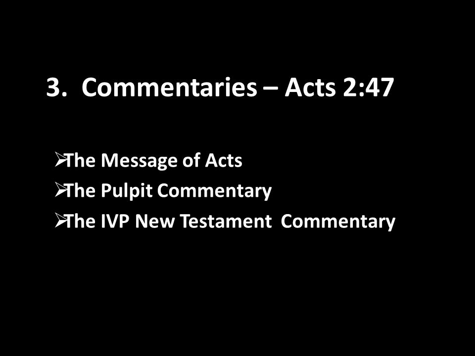 3. Commentaries – Acts 2:47  The Message of Acts  The Pulpit Commentary  The IVP New Testament Commentary