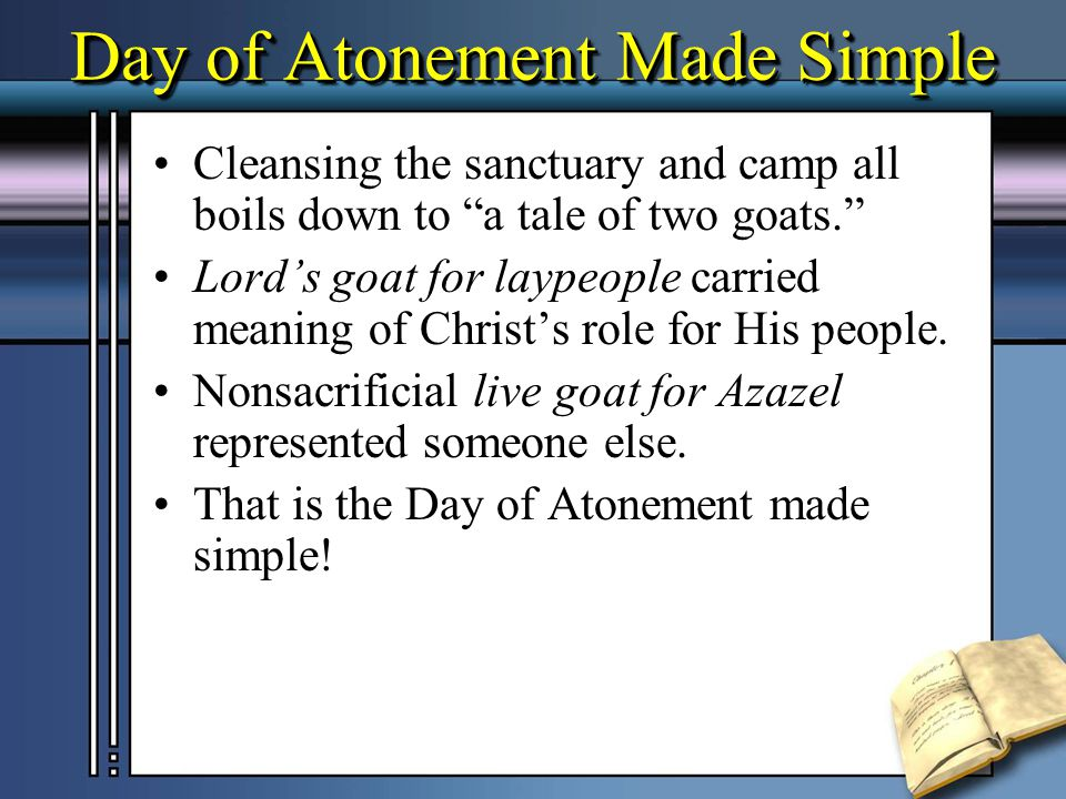 Day of Atonement Made Simple Only the purification offering goat for laypeople had independent significance pointing to Christ's sacrifice.Only the purification offering goat for laypeople had independent significance pointing to Christ's sacrifice.