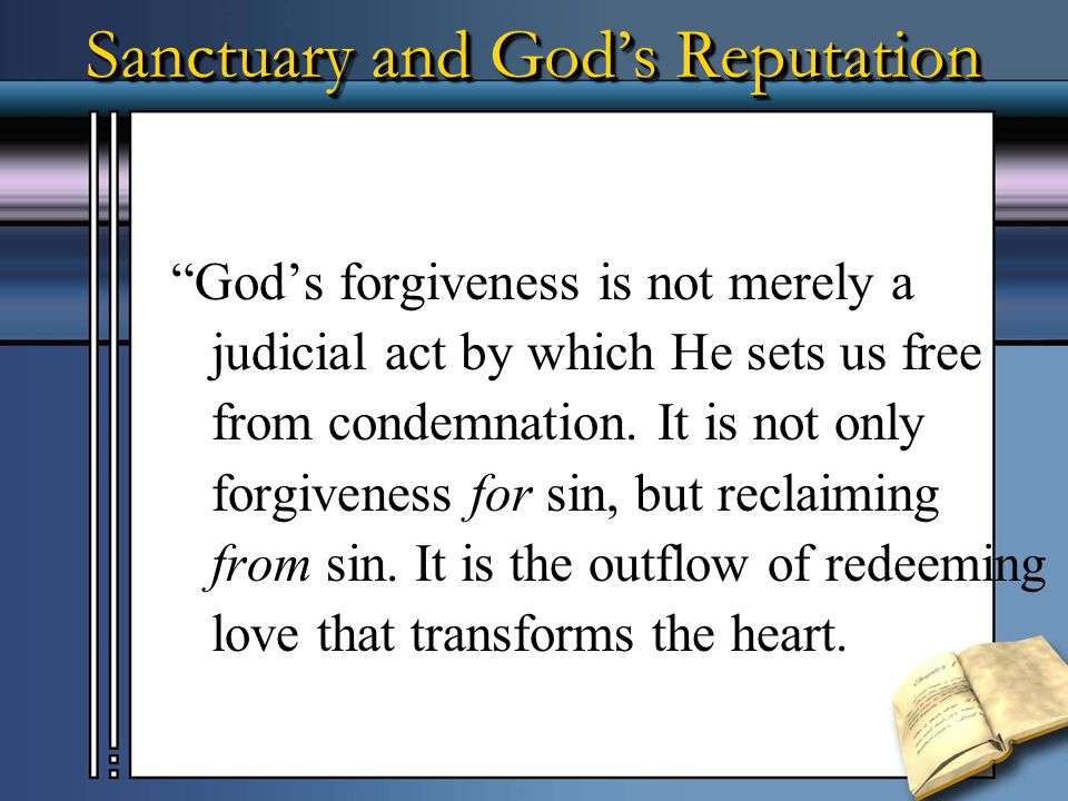 Sanctuary and God's Reputation Having faith and receiving forgiveness means receiving Christ and the transformation He brings to our lives through the Holy Spirit (Rom 8).