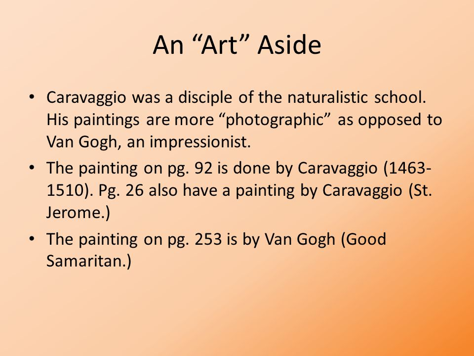 An Art Aside Caravaggio was a disciple of the naturalistic school.