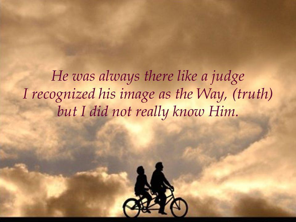 Em princípio, eu via a Deus como um observador, um juiz que não perdia de vista as coisas erradas, que eu fazia.
