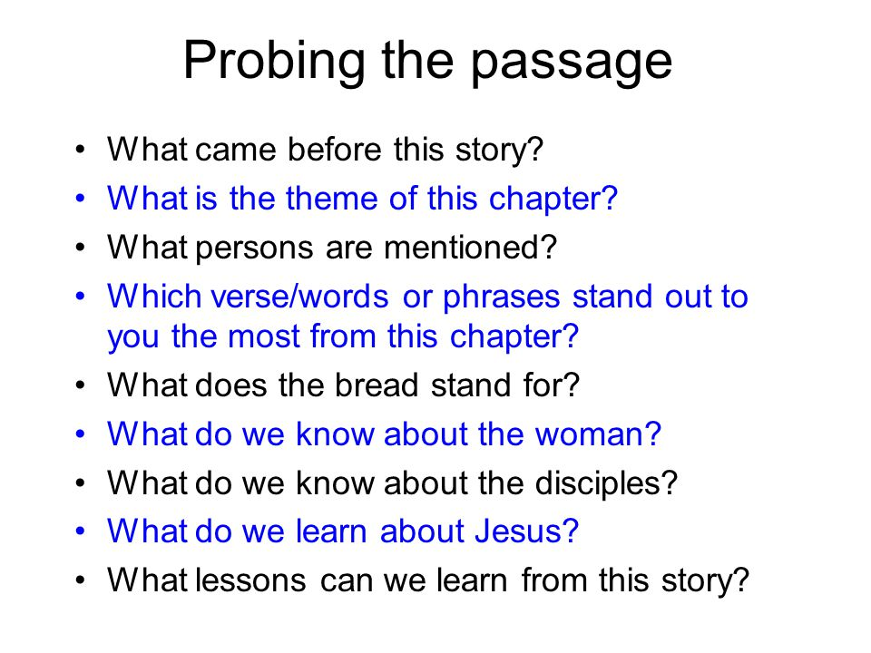 Probing the passage What came before this story? What is the theme of this chapter? What persons are mentioned? Which verse/words or phrases stand out