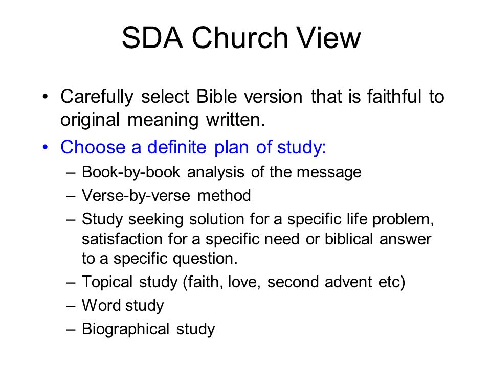 SDA Church View Carefully select Bible version that is faithful to original meaning written. Choose a definite plan of study: –Book-by-book analysis o