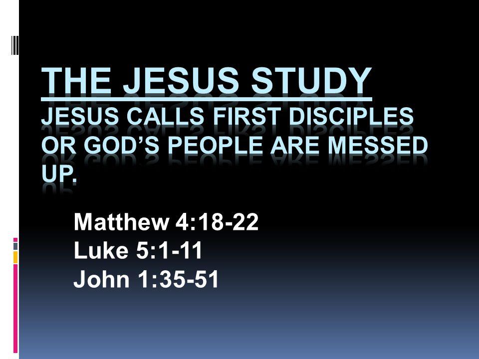 Matthew 4:18-22 Luke 5:1-11 John 1:35-51