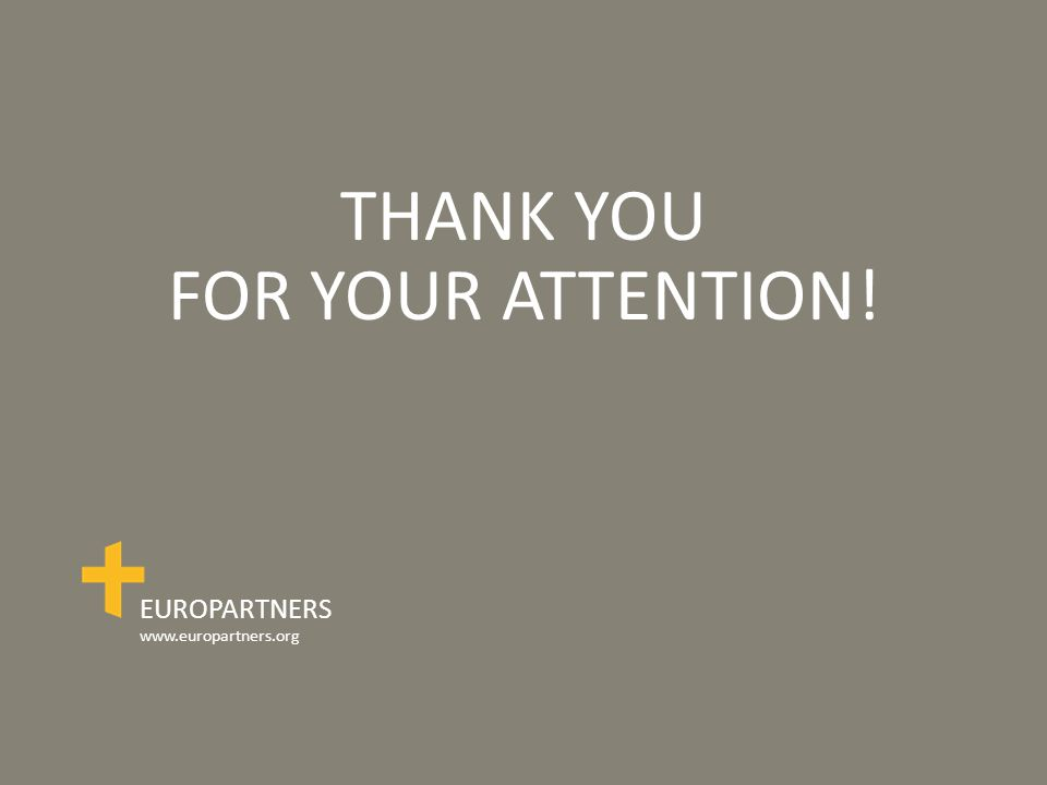 THANK YOU FOR YOUR ATTENTION! EUROPARTNERS www.europartners.org