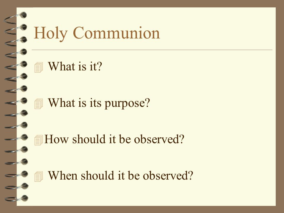 Holy Communion 4 What is it. 4 What is its purpose.