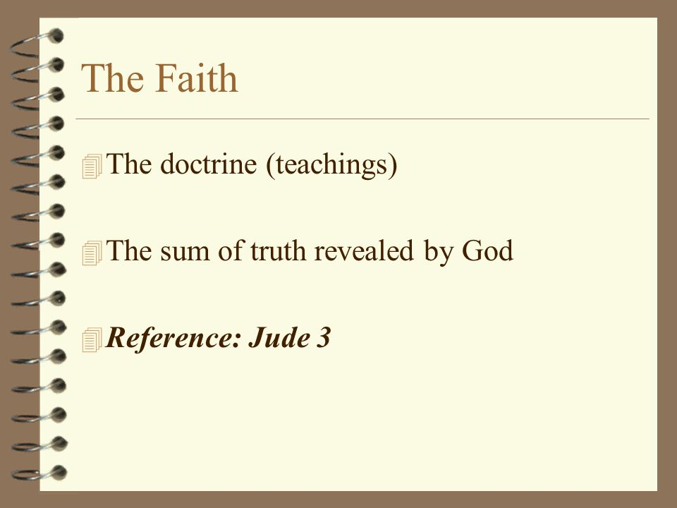 The Faith 4 The doctrine (teachings) 4 The sum of truth revealed by God 4 Reference: Jude 3