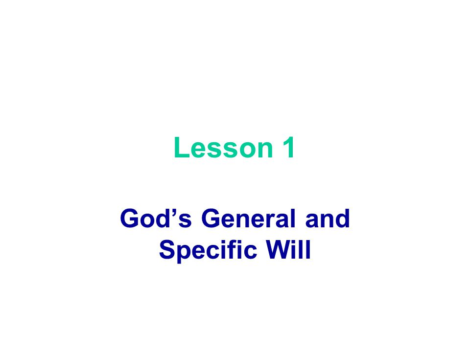 The Big Picture – Know God's Will Lesson 1 : God's General and Specific Will. Lesson 2: How to See and Hear God's Will Lesson 3: The Outworking of His